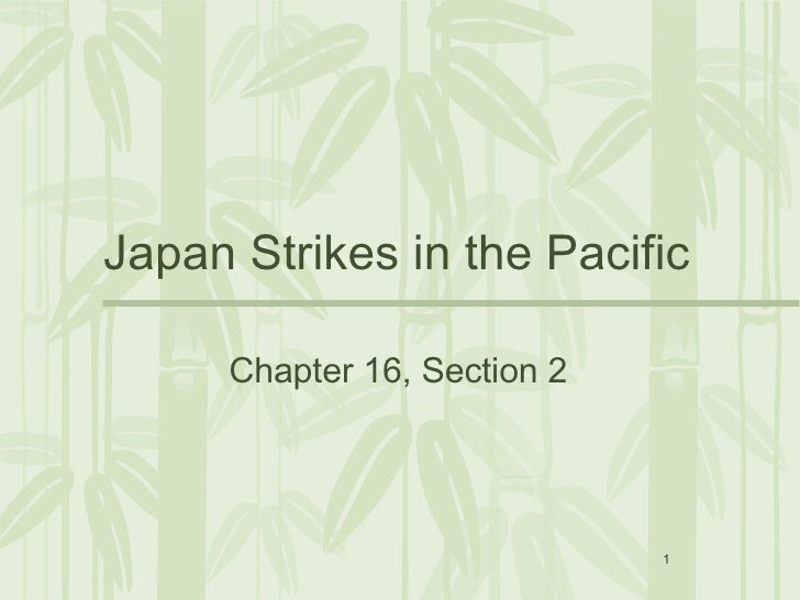 Japan Strikes in the Pacific  <ul><li>Chapter 16, Section 2 </li></ul>