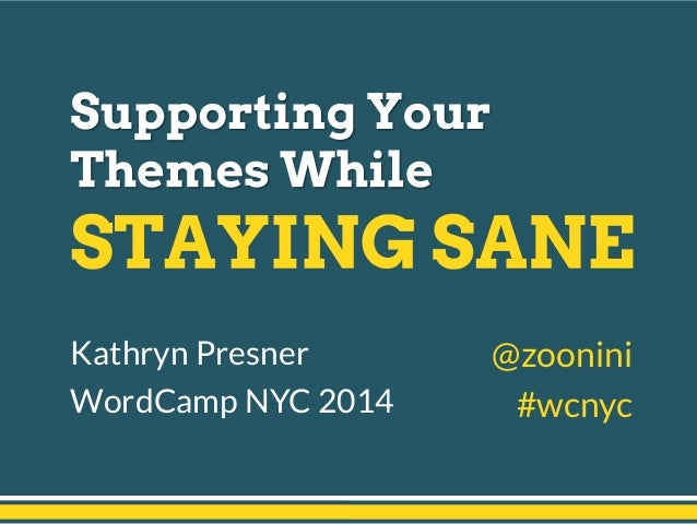 Supporting Your Themes While Staying Sane - WordCamp New York