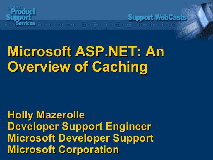 Microsoft ASP.NET: An Overview of Caching Holly Mazerolle Developer Support Engineer  Microsoft Developer Support  Microso...