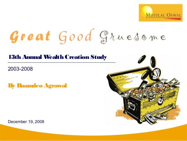 13th Annual Wealth Creation Study 2003-2008 By Raamdeo Agrawal December 19, 2008