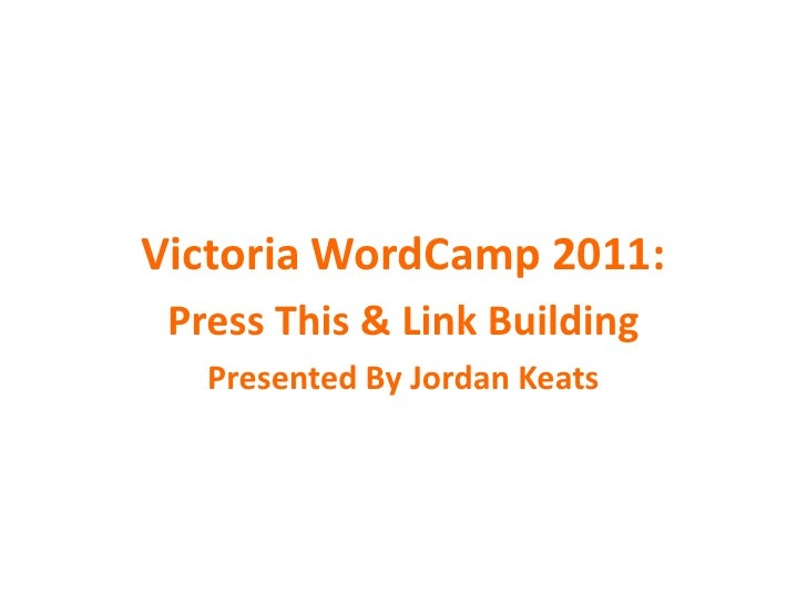 Victoria WordCamp 2011:<br />Press This & Link Building<br />Presented By Jordan Keats<br />