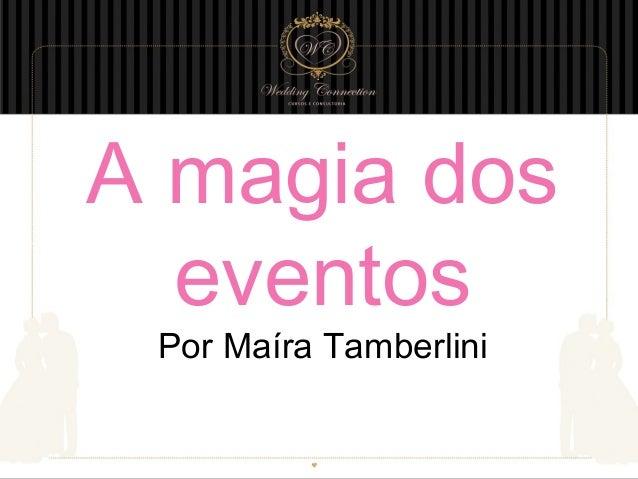 A magia dos eventos Por Maíra Tamberlini