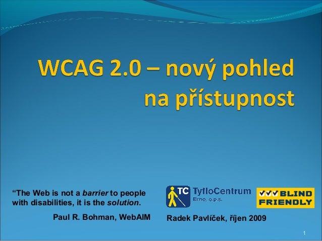 """1 Radek Pavlíček, říjen 2009 """"The Web is not a barrier to people with disabilities, it is the solution. Paul R. Bohman, We..."""