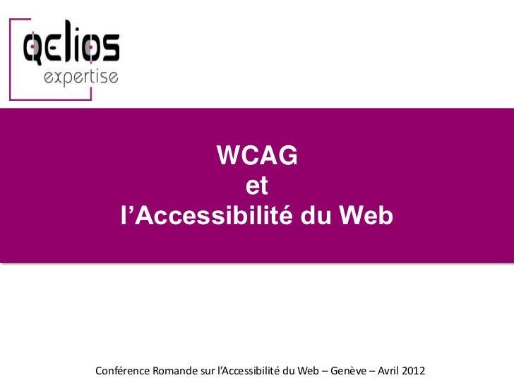 WCAG               et     l'Accessibilité du WebConférence Romande sur l'Accessibilité du Web – Genève – Avril 2012