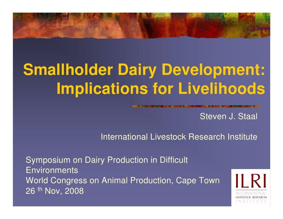Smallholder Dairy Development:    Implications for Livelihoods                                            Steven J. Staal ...