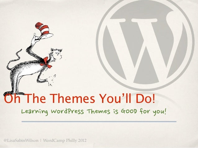 Oh The Themes That You'll Do! - WordCamp Philly 2012