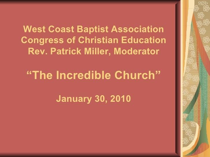 "West Coast Baptist Association Congress of Christian Education Rev. Patrick Miller, Moderator ""The Incredible Church"" Janu..."