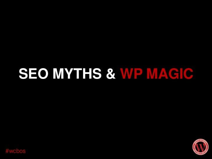 SEO MYTHS & WP MAGIC <br />#wcbos<br />
