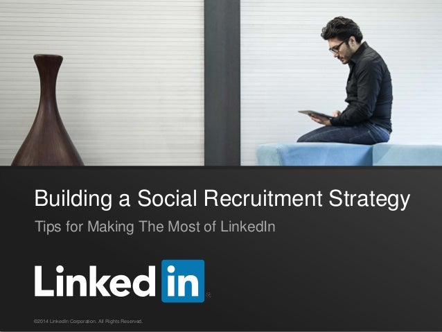 Build a Social Recruiting Strategy: Tips for Making the Most of LinkedIn