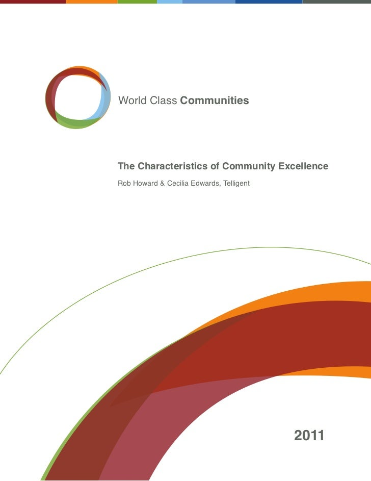 World Class CommunitiesThe Characteristics of Community ExcellenceRob Howard & Cecilia Edwards, Telligent                 ...