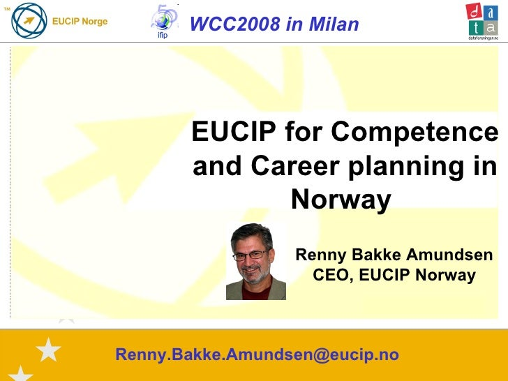WCC2008 in Milan [email_address] EUCIP for Competence and Career planning in Norway   Renny Bakke Amundsen CEO, EUCIP Norway