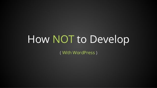 How NOT to Develop ( With WordPress )