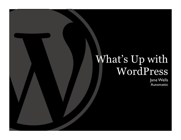 What's Up with    WordPress           Jane Wells           Automattic