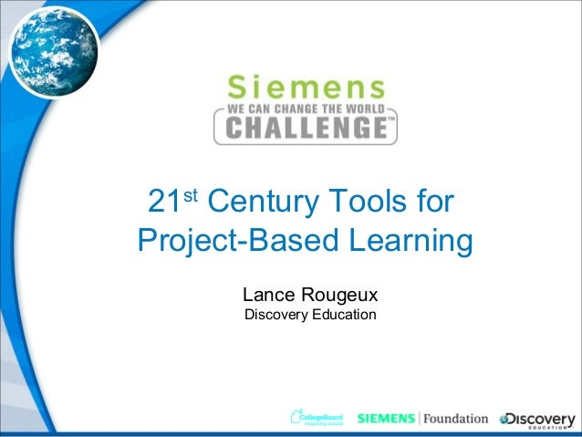 21st Century Tools for Project-Based Learning Lance Rougeux Discovery Education