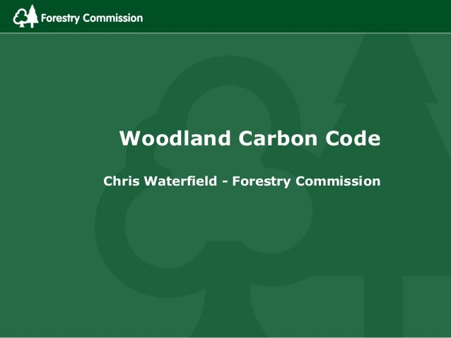 Woodland Carbon Code Chris Waterfield - Forestry Commission