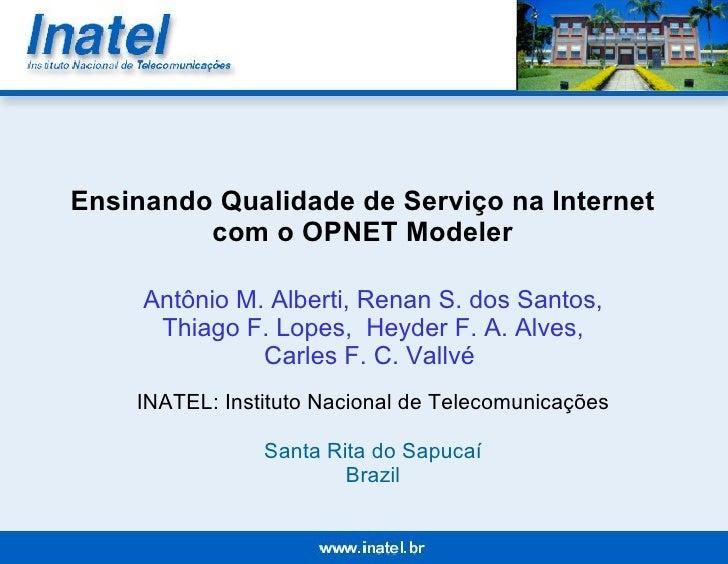 Ensinando Qualidade de Serviço na Internet com o OPNET Modeler Antônio M. Alberti,  Renan S. dos Santos,  Thiago F. Lopes,...
