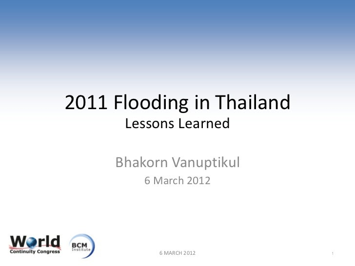 2011 Flooding in Thailand      Lessons Learned     Bhakorn Vanuptikul         6 March 2012           6 MARCH 2012     1