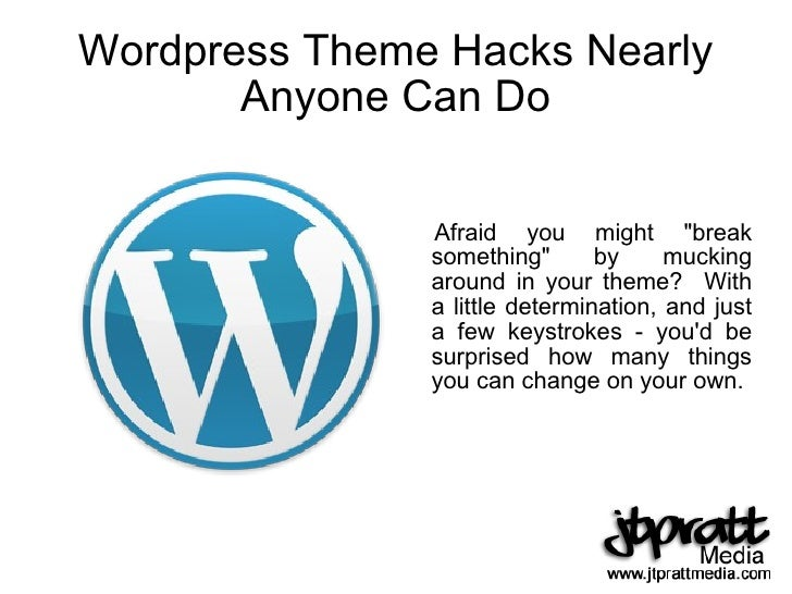 "Wordpress Theme Hacks Nearly Anyone Can Do <ul><li>Afraid you might ""break something"" by mucking around in your ..."