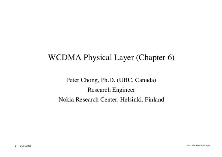 WCDMA Physical Layer (Chapter 6)                     Peter Chong, Ph.D. (UBC, Canada)                              Researc...