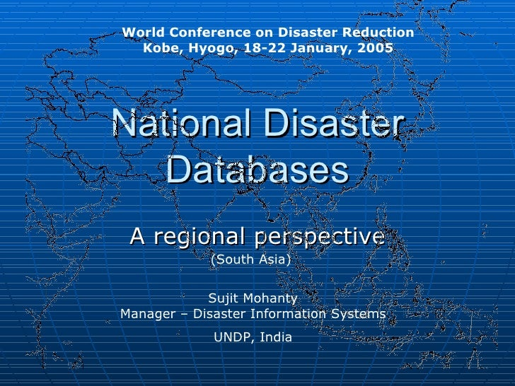 National Disaster Databases A regional perspective World Conference on Disaster Reduction Kobe, Hyogo, 18-22 January, 2005...