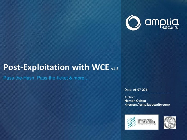 Post-Exploitation with WCE v1.2Pass-the-Hash. Pass-the-ticket & more…                                         Date: 01-07-...