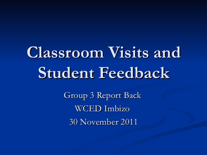 Classroom Visits and Student Feedback Group 3 Report Back  WCED Imbizo  30 November 2011