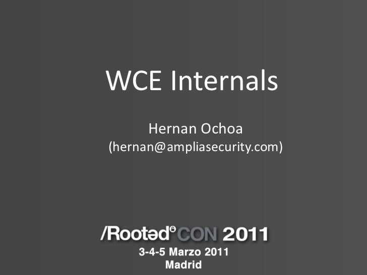 Wce internals rooted_con2011_ampliasecurity