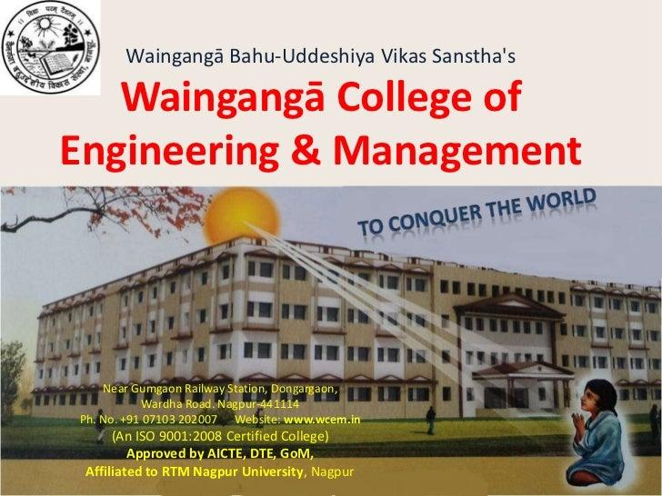 Waingangā Bahu-Uddeshiya Vikas Sanstha'sWaingangā College of Engineering & Management<br />to Conquer the world<br />Near ...