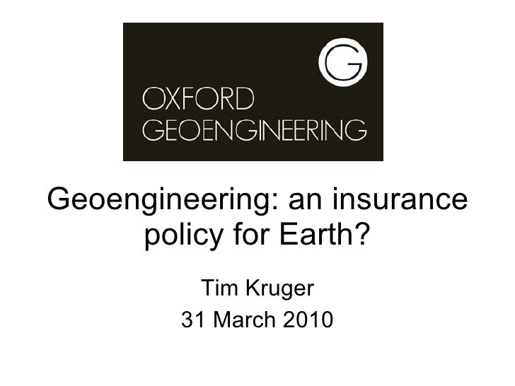 Geoengineering: an insurance policy for Earth? Tim Kruger 31 March 2010