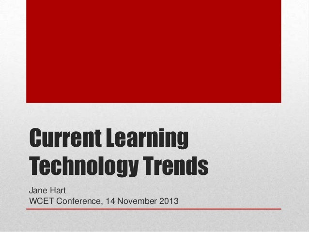 Current Learning Technology Trends Jane Hart WCET Conference, 14 November 2013