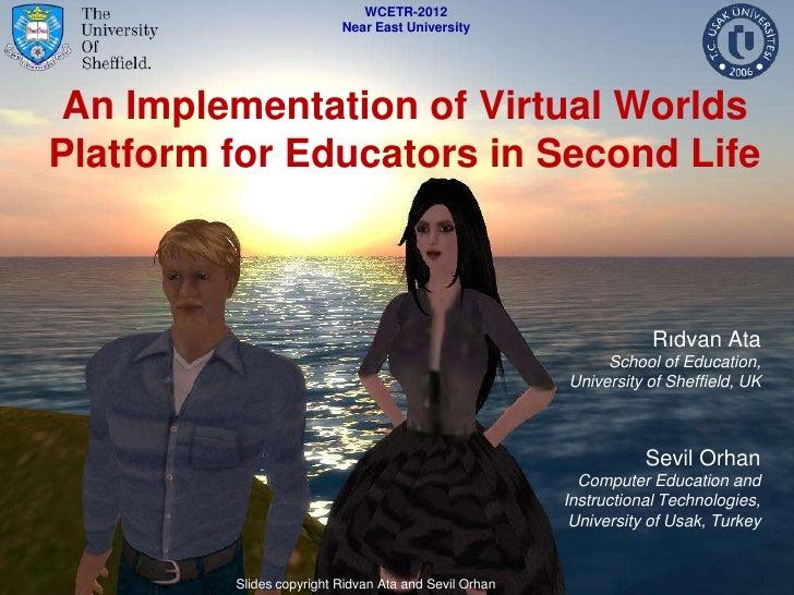 WCETR-2012                          Near East University An Implementation of Virtual WorldsPlatform for Educators in Seco...