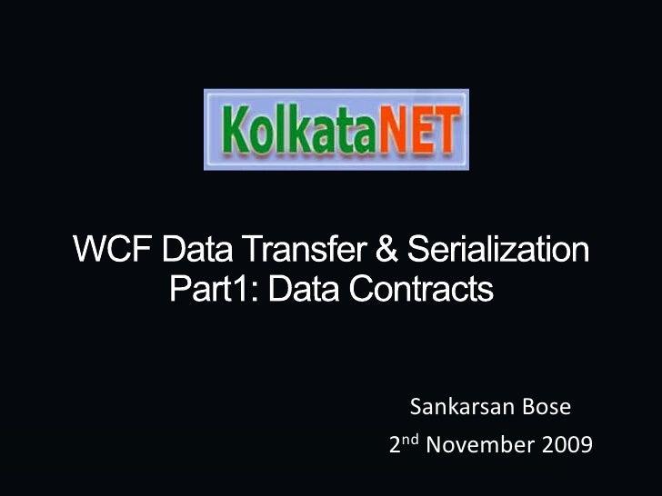 WCF Data Transfer & SerializationPart1: Data Contracts<br />Sankarsan Bose<br />2nd November 2009<br />
