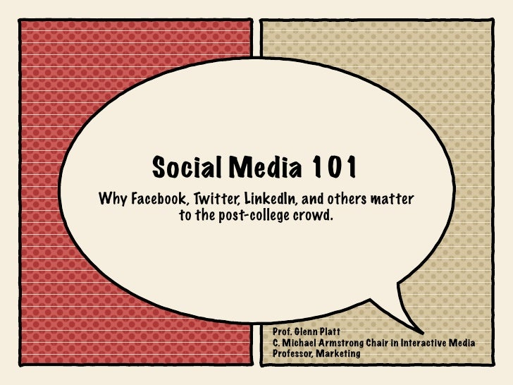 Social Media 101 Why Facebook, Twitter, LinkedIn, and others matter            to the post-college crowd.                 ...