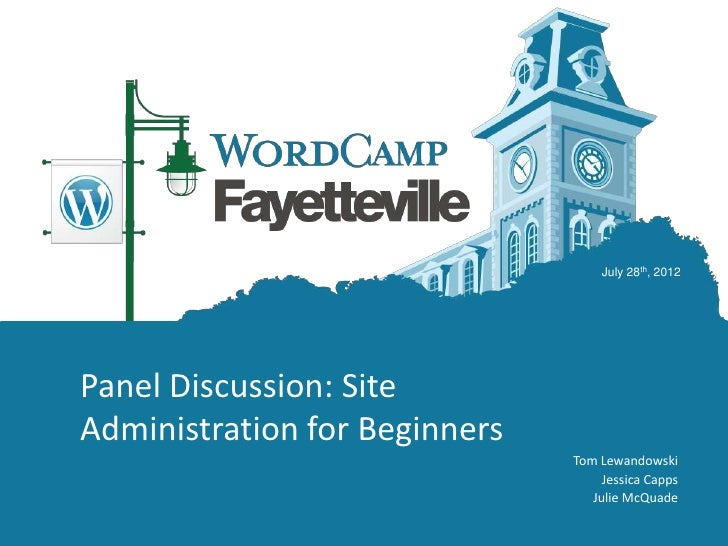 July 28th, 2012Panel Discussion: SiteAdministration for Beginners                               Tom Lewandowski           ...