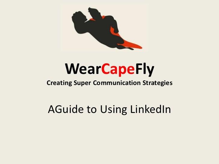 WearCapeFlyCreating Super Communication StrategiesAGuide to Using LinkedIn<br />