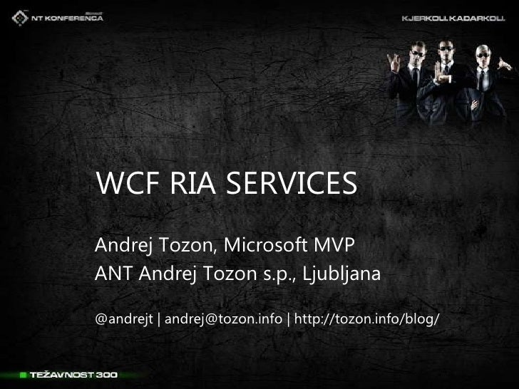 WCF RIA SERVICES<br />Andrej Tozon, Microsoft MVP<br />ANT Andrej Tozon s.p., Ljubljana<br />@andrejt   andrej@tozon.info ...