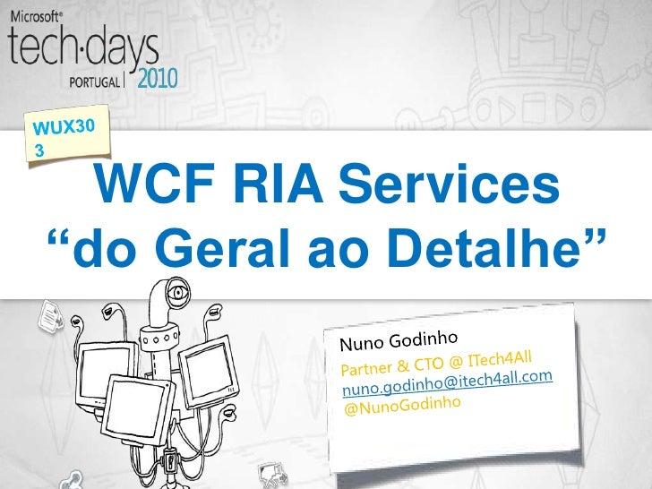 """WCF RIA Services """"do Geral ao Detalhe""""<br />WUX303<br />NunoGodinho<br />Partner & CTO @ ITech4All<br />nuno.godinho@itech..."""