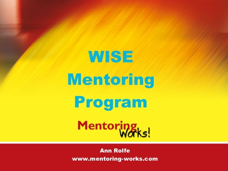 WISE  Mentoring  Program  Ann Rolfe www.mentoring-works.com