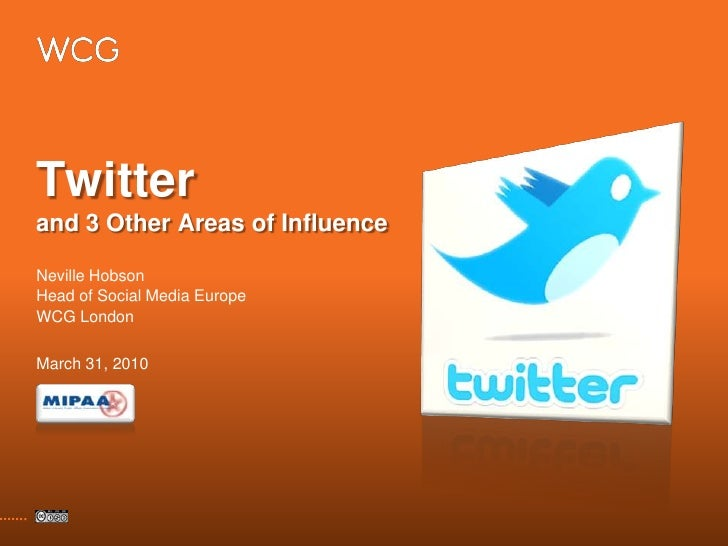 Twitterand 3 Other Areas of Influence<br />Neville Hobson<br />Head of Social Media Europe<br />WCG London<br />March 31, ...