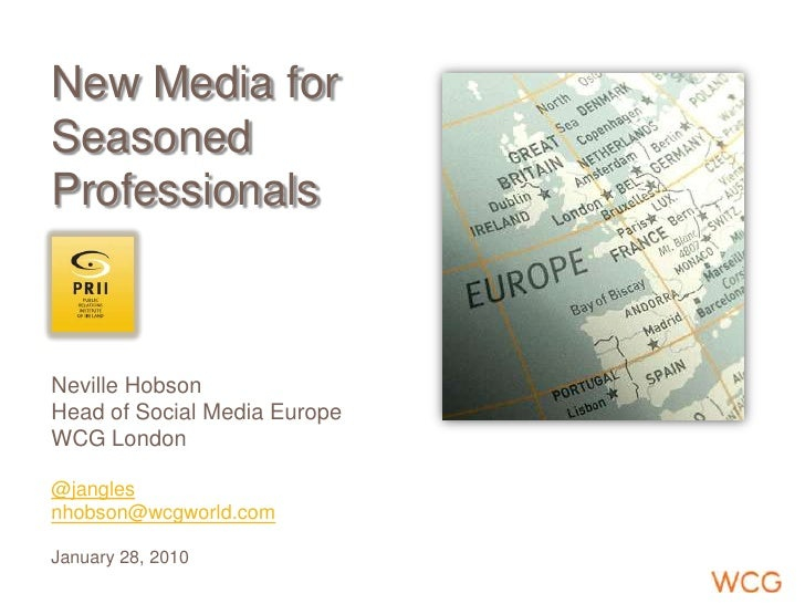 New Media forSeasonedProfessionalsNeville HobsonHead of Social Media EuropeWCG London@janglesnhobson@wcgworld.comJanuary 2...