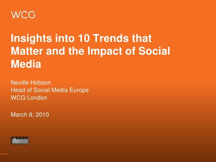 Insights into 10 Trends that Matter and the Impact of Social Media Neville Hobson Head of Social Media Europe WCG London  ...