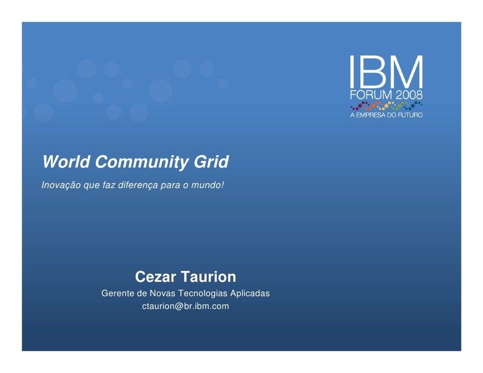 World Community Grid Inovação que faz diferença para o mundo!                         Cezar Taurion              Gerente d...