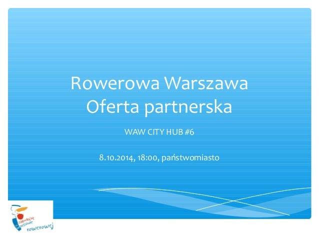Rowerowa Warszawa Oferta partnerska WAW CITY HUB #6 8.10.2014, 18:00, państwomiasto