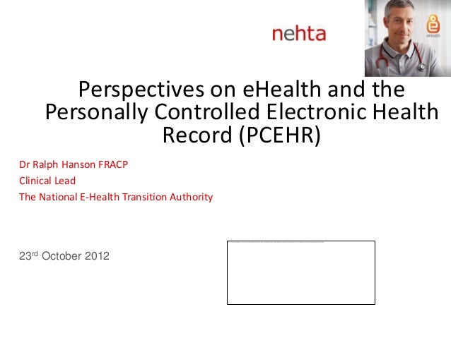Perspectives on eHealth and the     Personally Controlled Electronic Health                 Record (PCEHR)Dr Ralph Hanson ...