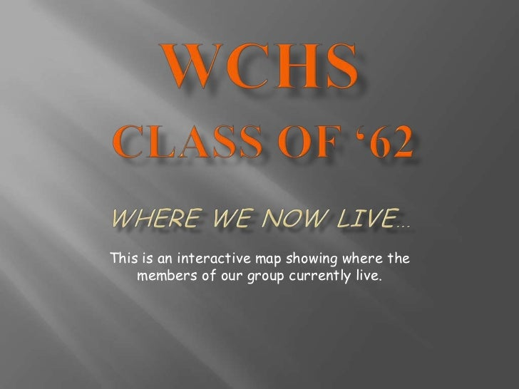 WCHS CLASS of '62 MAP