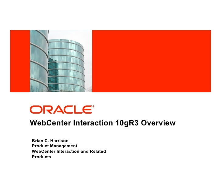 <Insert Picture Here>     WebCenter Interaction 10gR3 Overview  Brian C. Harrison Product Management WebCenter Interaction...