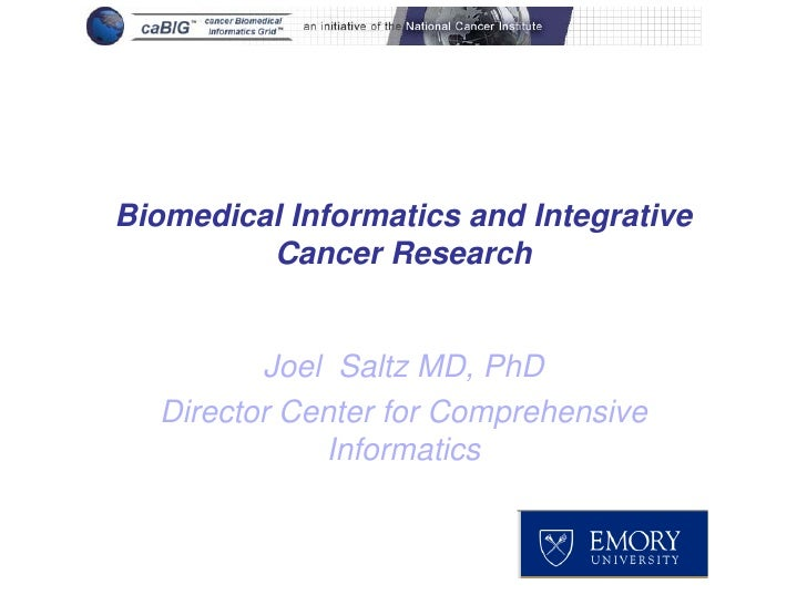 Biomedical Informatics and Integrative         Cancer Research         Joel Saltz MD, PhD  Director Center for Comprehensi...