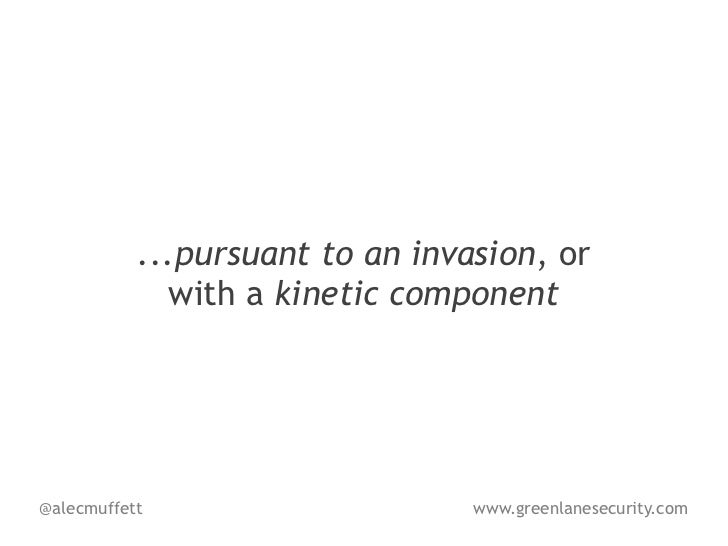 ...pursuant to an invasion, or             with a kinetic component@alecmuffett                     www.greenlanesecurity....