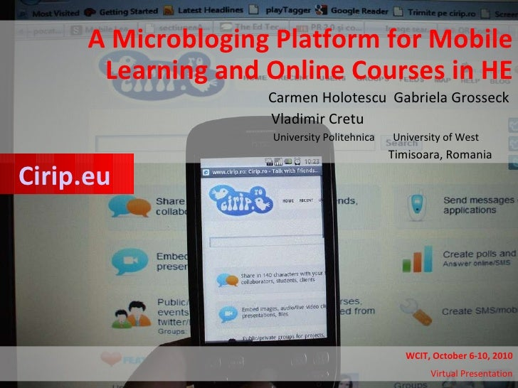A Microbloging Platform for Mobile Learning and Online Courses in HE Carmen Holotescu  Gabriela Grosseck  Vladimir Cretu  ...