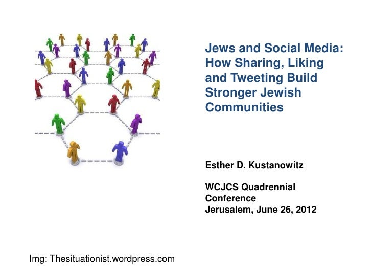 Jews and Social Media:                                     How Sharing, Liking                                     and Twe...